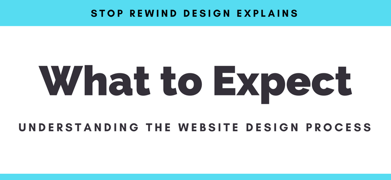 stop rewind design explains understanding the website design process